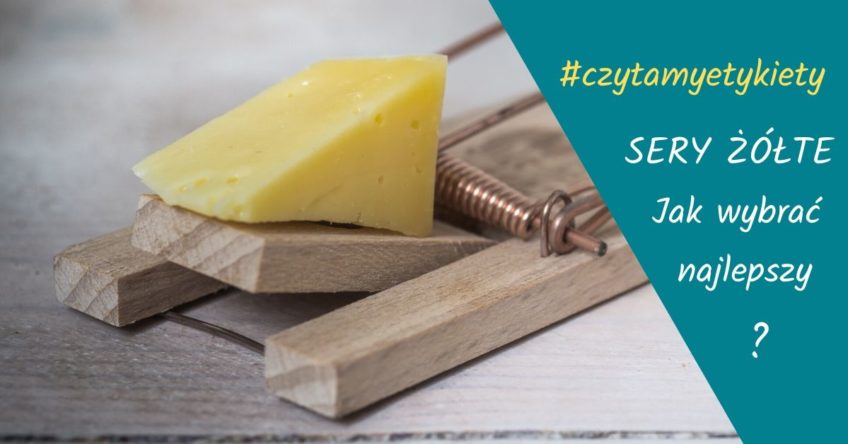 Jak wybrać dobry żółty ser?