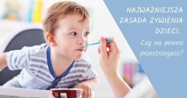 Najważniejsza zasada żywienia dzieci. Czy przestrzegasz?
