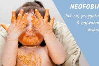 Neofobia czyli niechęć do próbowania nowych pokarmów. Przygotuj się na to.