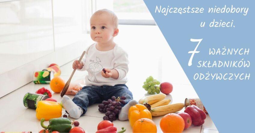 Najczęstsze niedobory u dzieci. 7 składników odżywczych, na które trzeba zwrócić szczególną uwagę.
