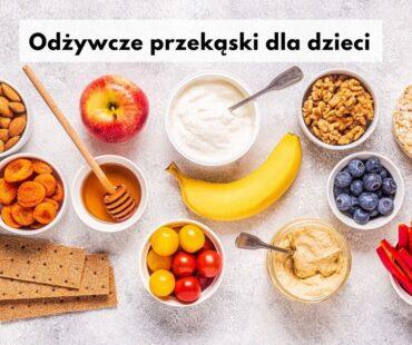 Odżywcze i sycące przekąski dla dzieci -10 pomysłów